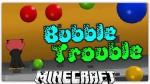 Bubble-Trouble-Map